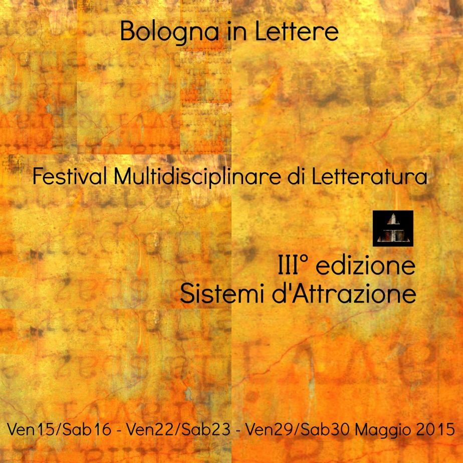 Bologna in Lettere 2015, Festival Multidisciplinare di Letteratura Contemporanea III° Edizione – Sistemid'Attrazione